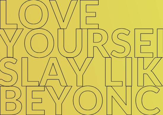 Love yourself, slay like Beyoncé