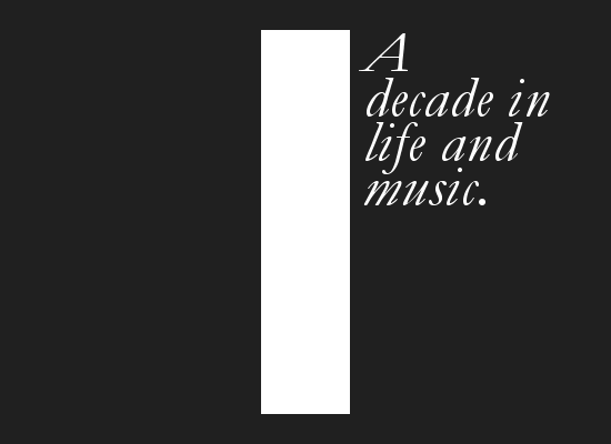 A decade in life and music
